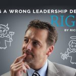 Making a Wrong Leadership Decision Right