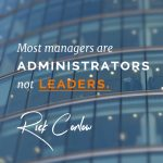 Most Managers are Administrators not LEADERS