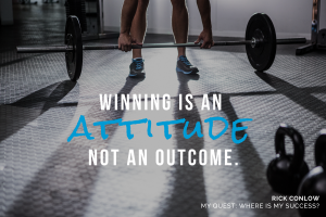 Winning is an mindset and an attitude not an outcome.