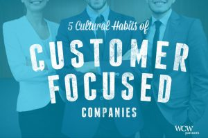 Cultural Habits of Customer Focused Companies