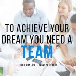To Achieve Your Dream, You Need a Team
