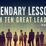 Legendary Leadership Lessons from Ten Great Leaders